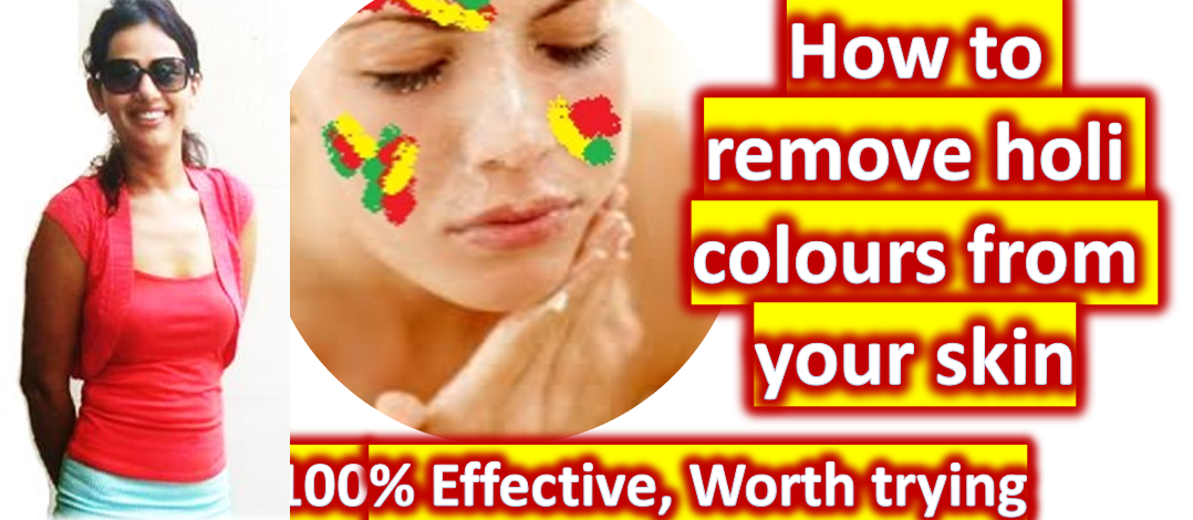 How to remove holi colours from your skin, 100% Effective, Worth trying